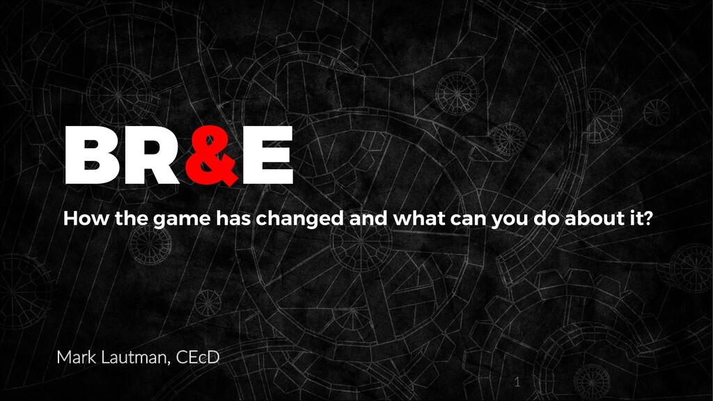 Mark Lautman, CEcD BR&E How the game has change...