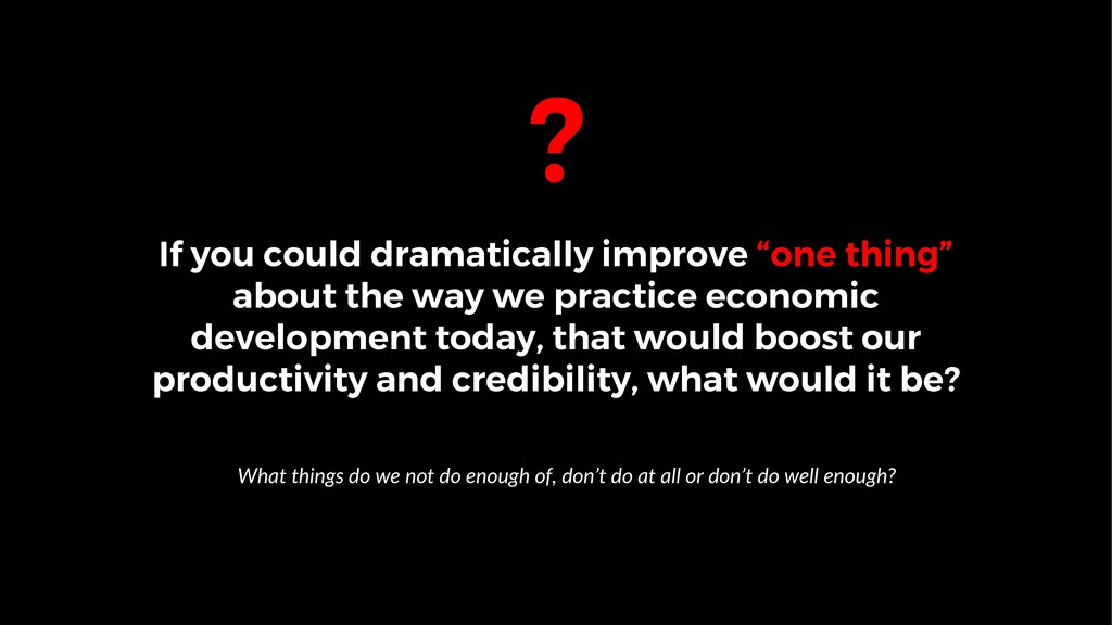 """? If you could dramatically improve """"one thing""""..."""