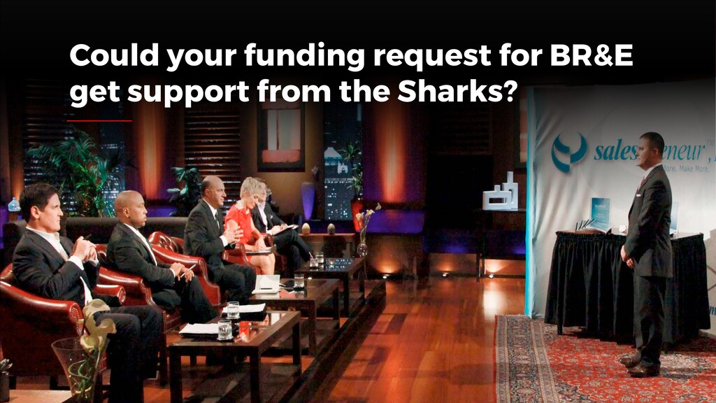 Could your funding request for BR&E get support...