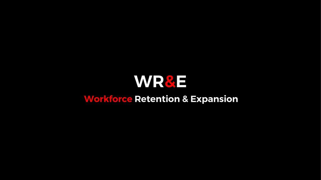 WR&E Workforce Retention & Expansion