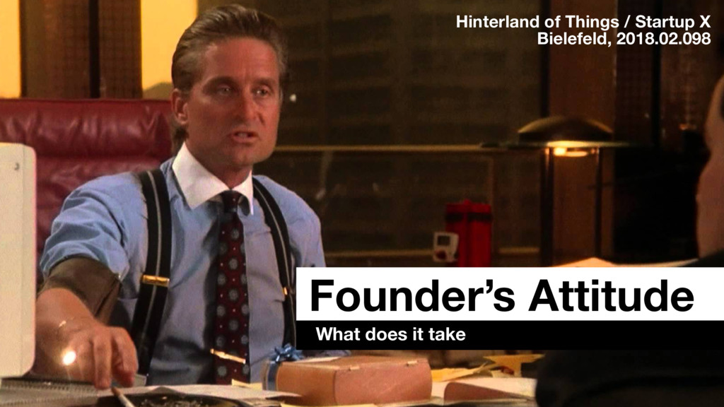 Founder's Attitude What does it take Hinterland...