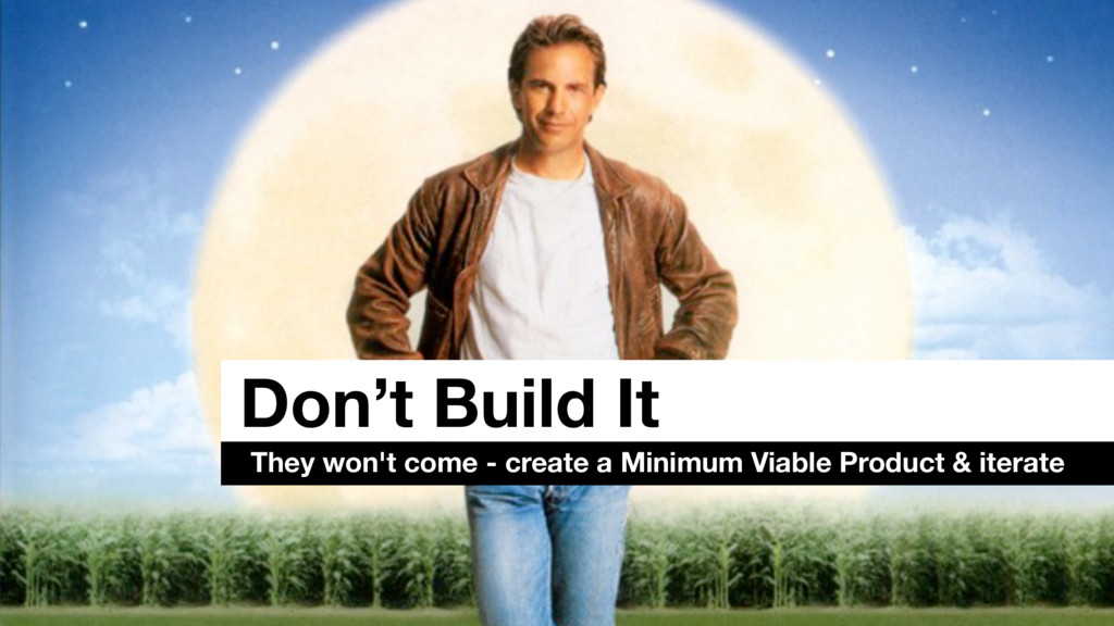 Don't Build It They won't come - create a Minim...