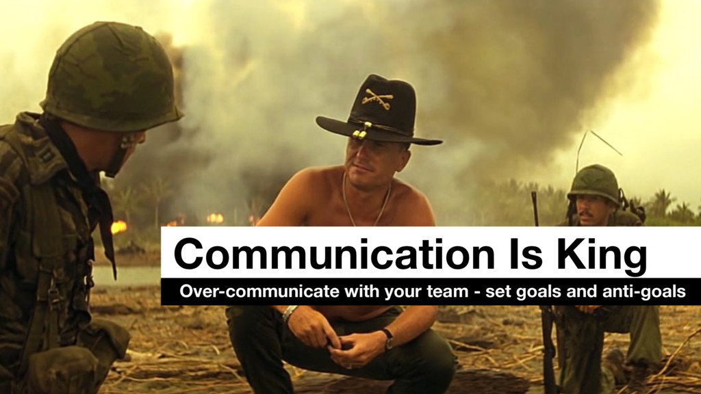 Communication Is King Over-communicate with you...
