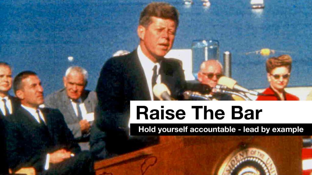 Raise The Bar Hold yourself accountable - lead ...