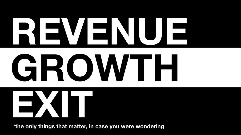 REVENUE GROWTH EXIT *the only things that matt...