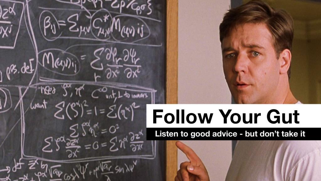 Follow Your Gut Listen to good advice - but don...