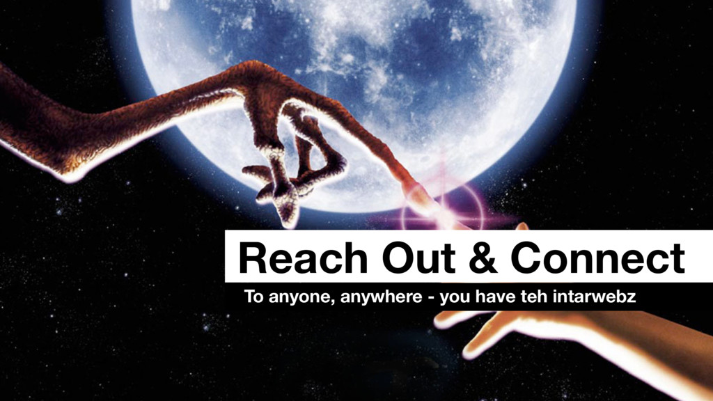 Reach Out & Connect To anyone, anywhere - you h...