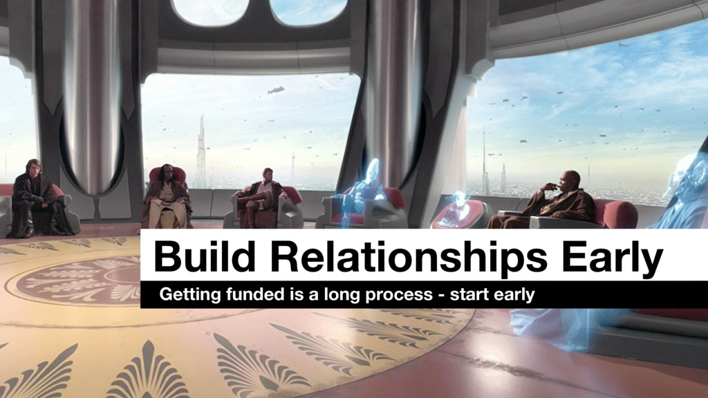 Build Relationships Early Getting funded is a l...