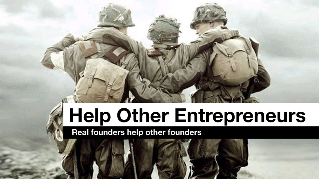 Help Other Entrepreneurs Real founders help oth...