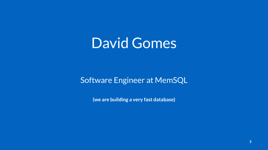 David Gomes Software Engineer at MemSQL (we are...