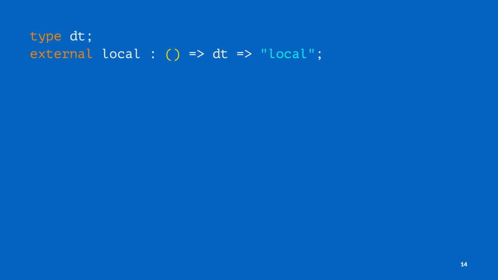 "type dt; external local : () => dt => ""local""; ..."