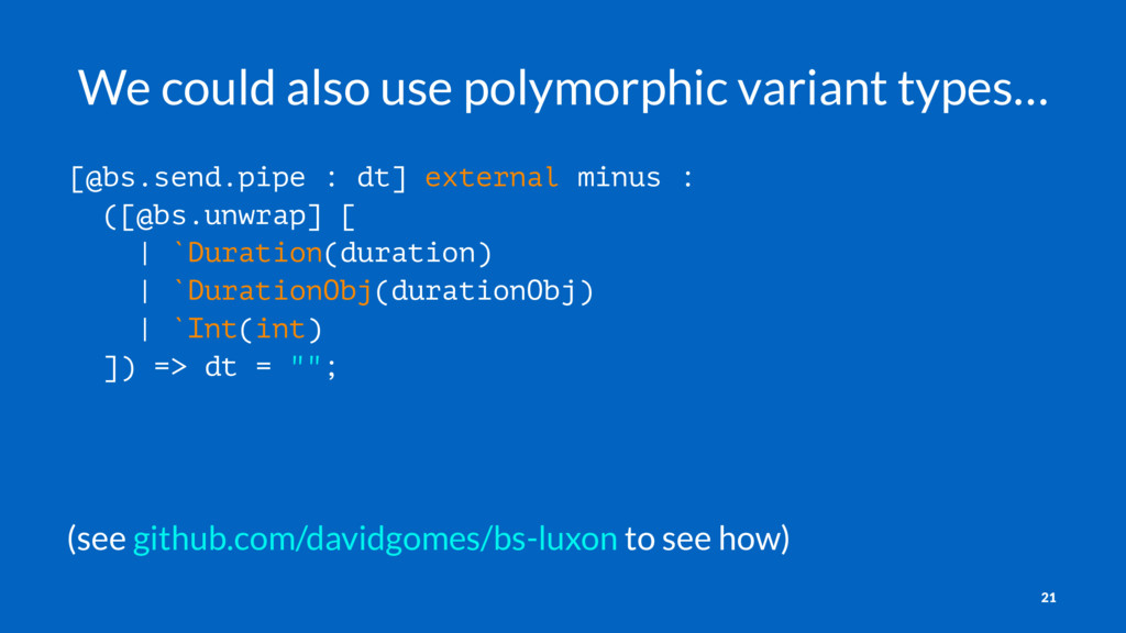 We could also use polymorphic variant types… [@...