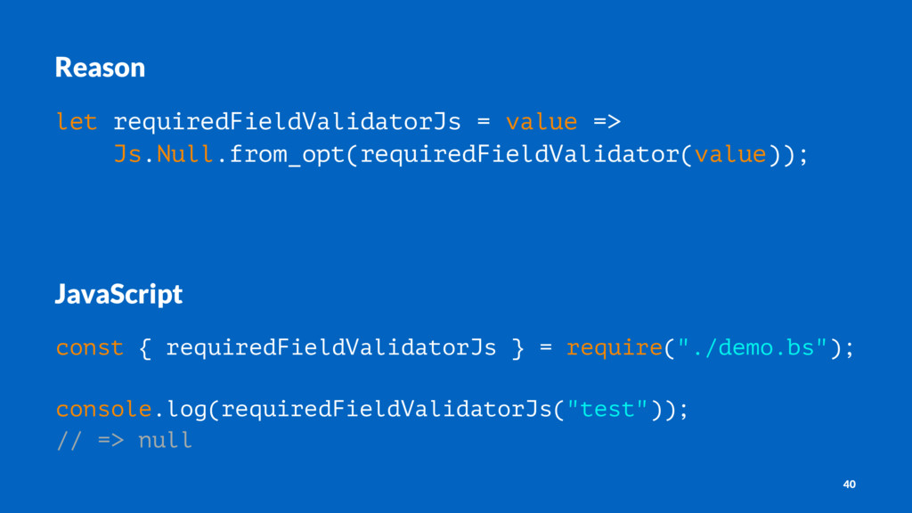 Reason let requiredFieldValidatorJs = value => ...