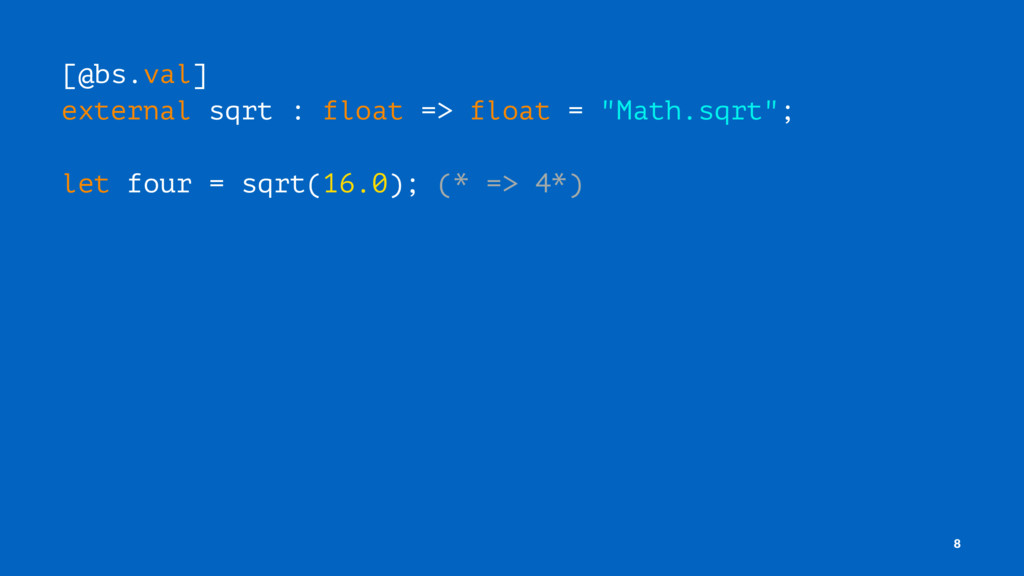 "[@bs.val] external sqrt : float => float = ""Mat..."