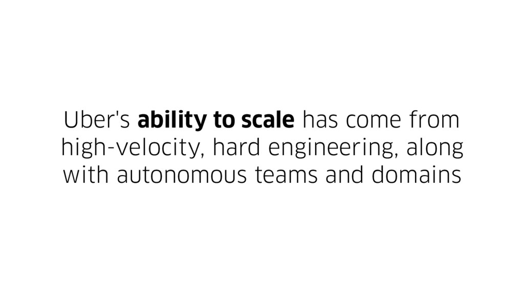 Uber's ability to scale has come from high-velo...