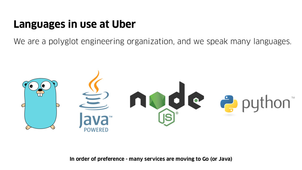 Languages in use at Uber We are a polyglot engi...