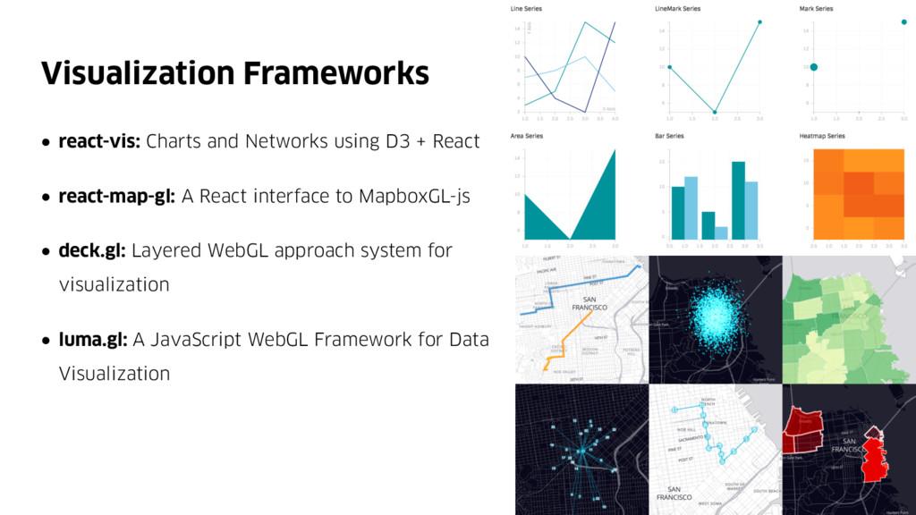Visualization Frameworks ● react-vis: Charts an...