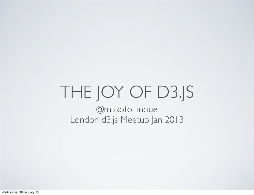THE JOY OF D3.JS @makoto_inoue London d3.js Mee...