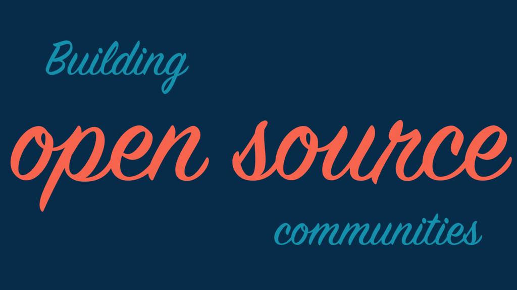 open source Building communities