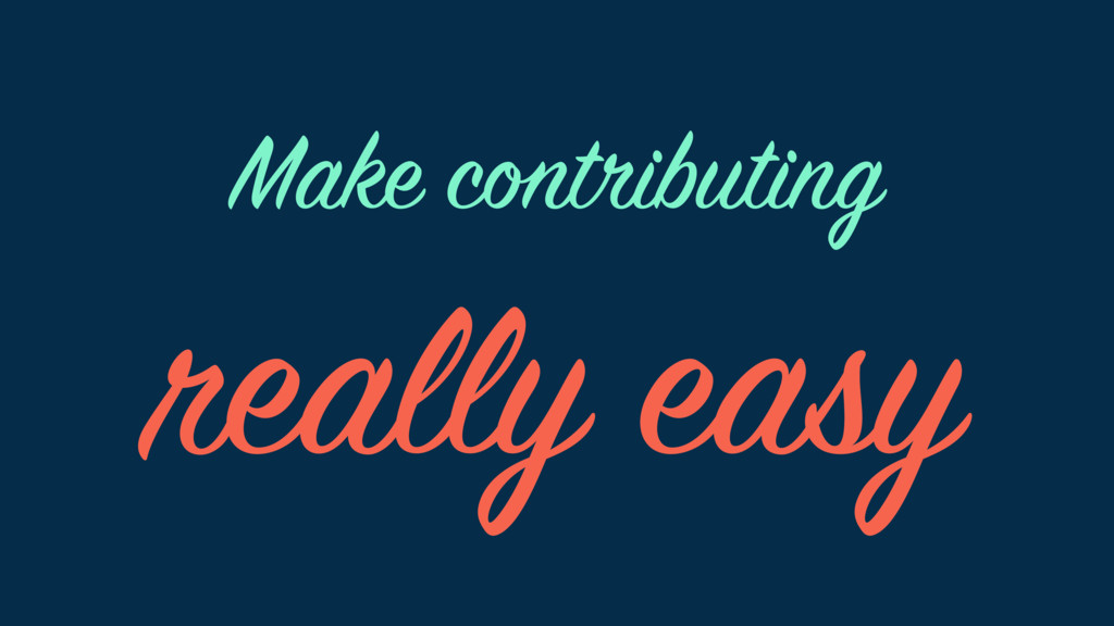 Make contributing really easy