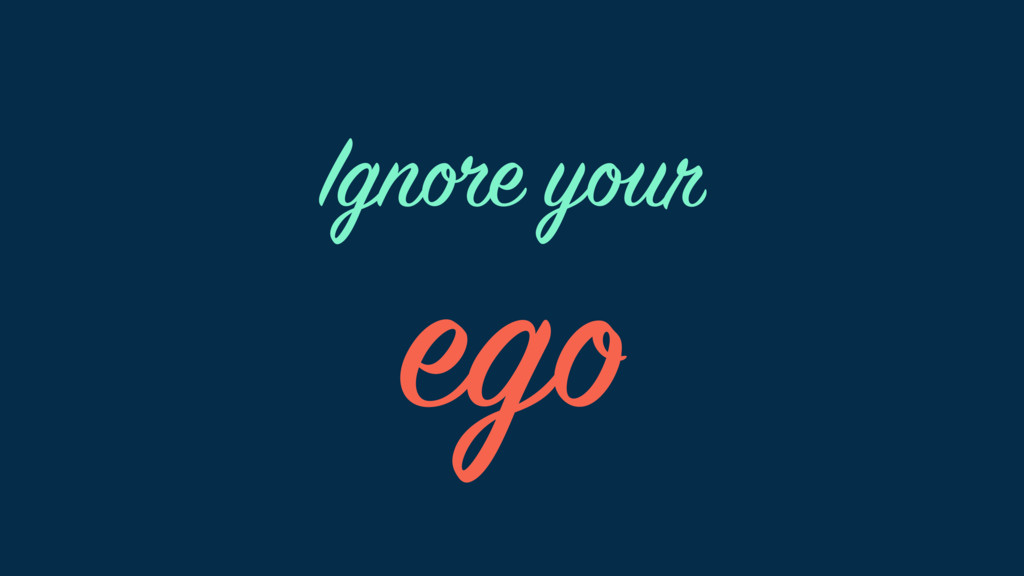 ego Ignore your