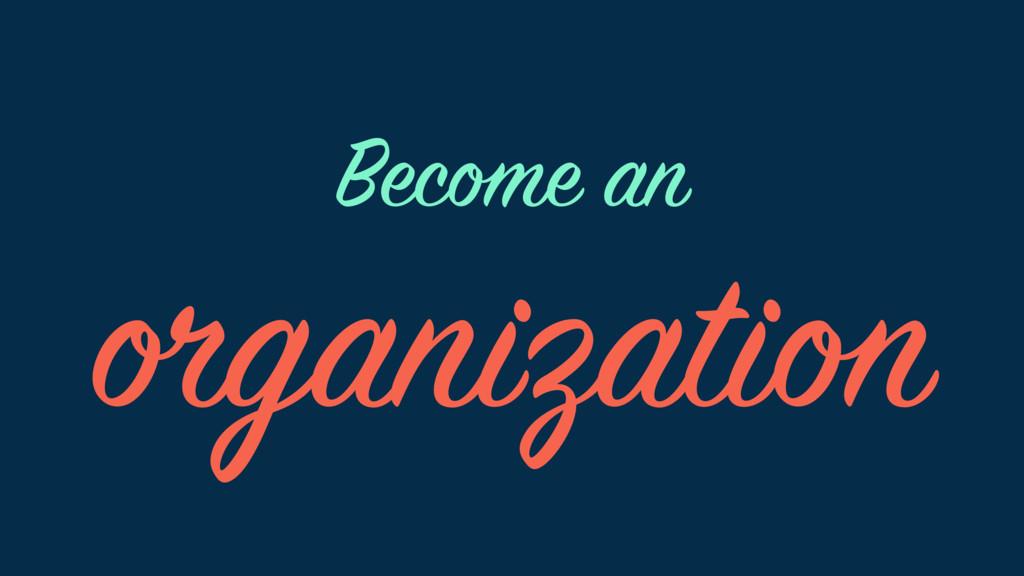 organization Become an