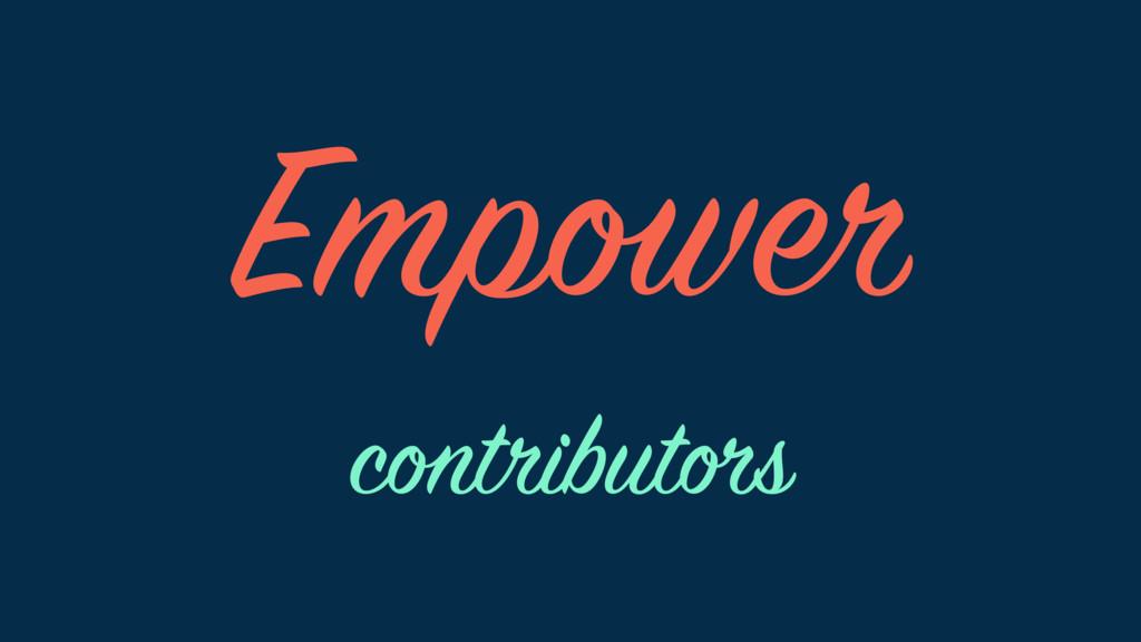 Empower contributors