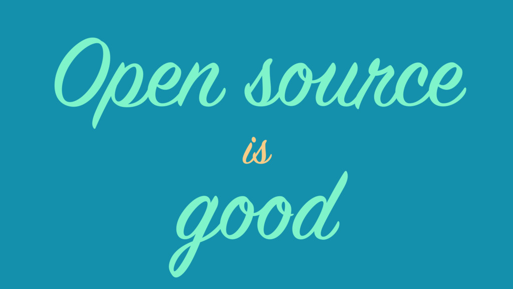 good is Open source