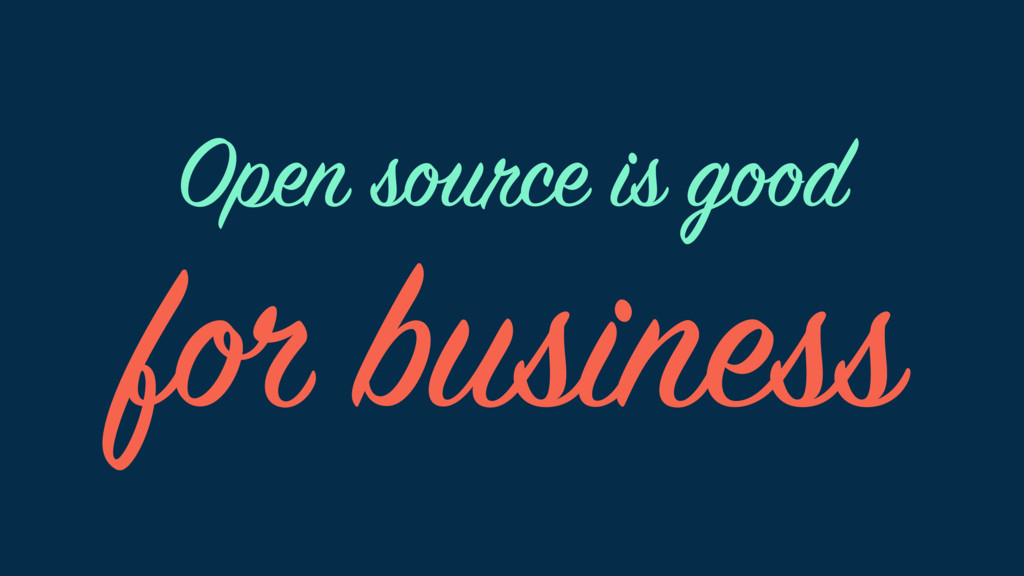 for business Open source is good