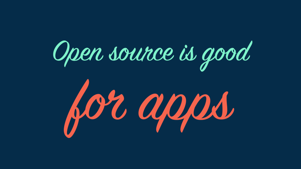 for apps Open source is good