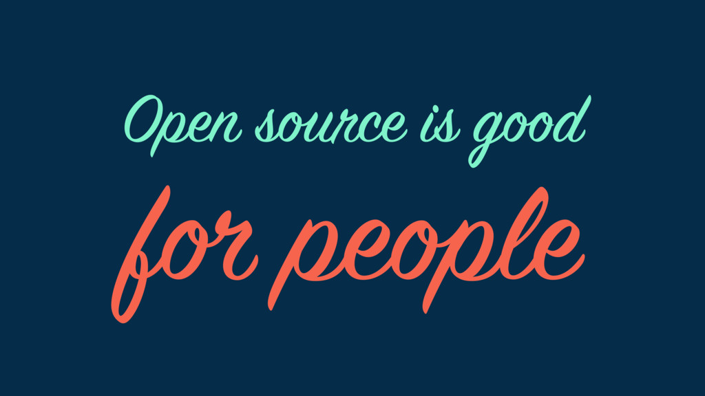 for people Open source is good