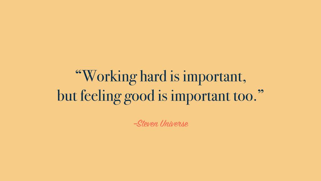 "–Steven Universe ""Working hard is important, bu..."