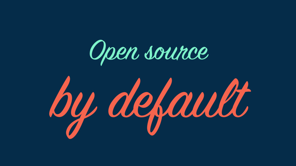 by default Open source