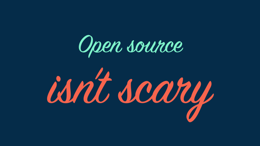 isn't scary Open source