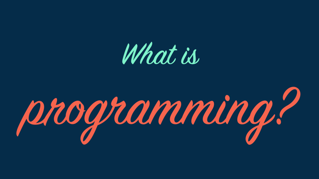 programming? What is