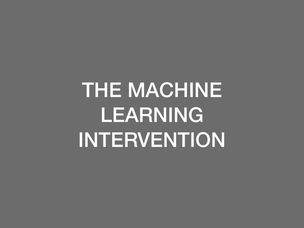 THE MACHINE LEARNING INTERVENTION