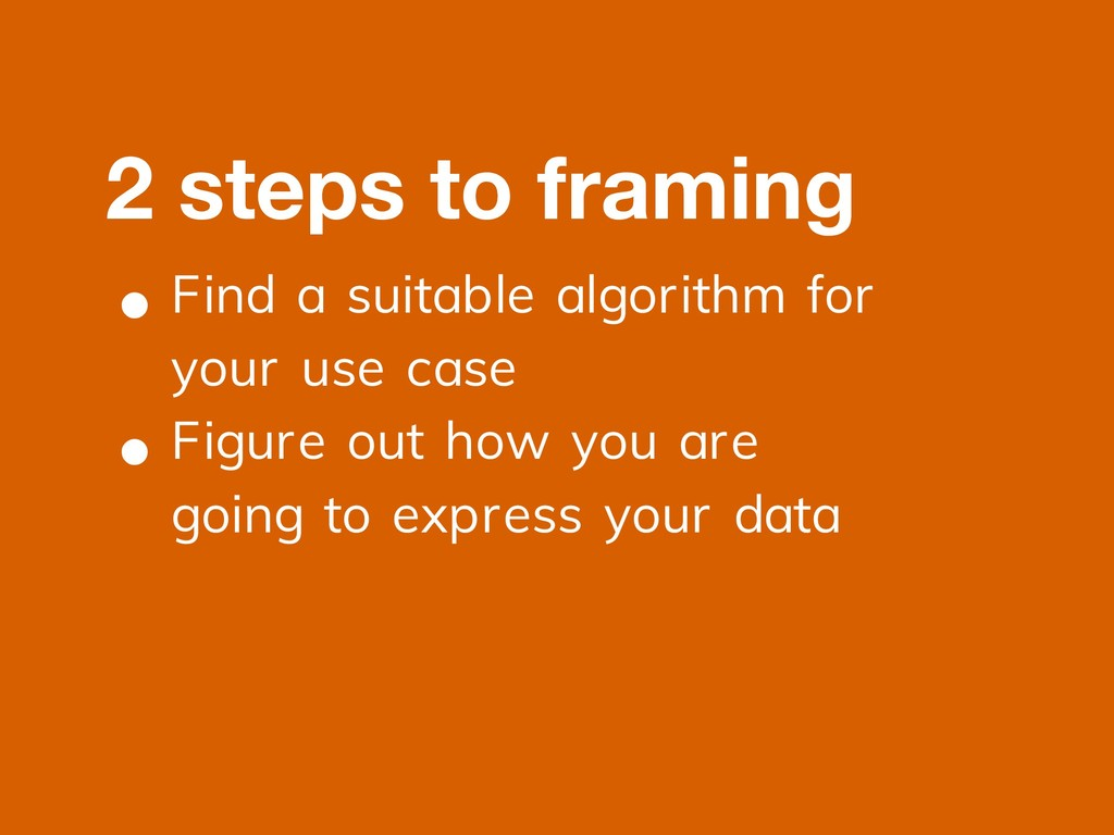 • Find a suitable algorithm for your use case •...