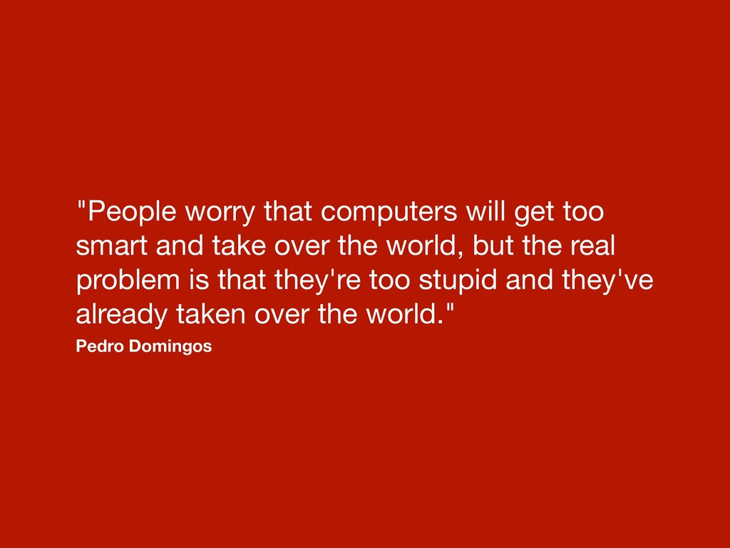 """People worry that computers will get too smart..."