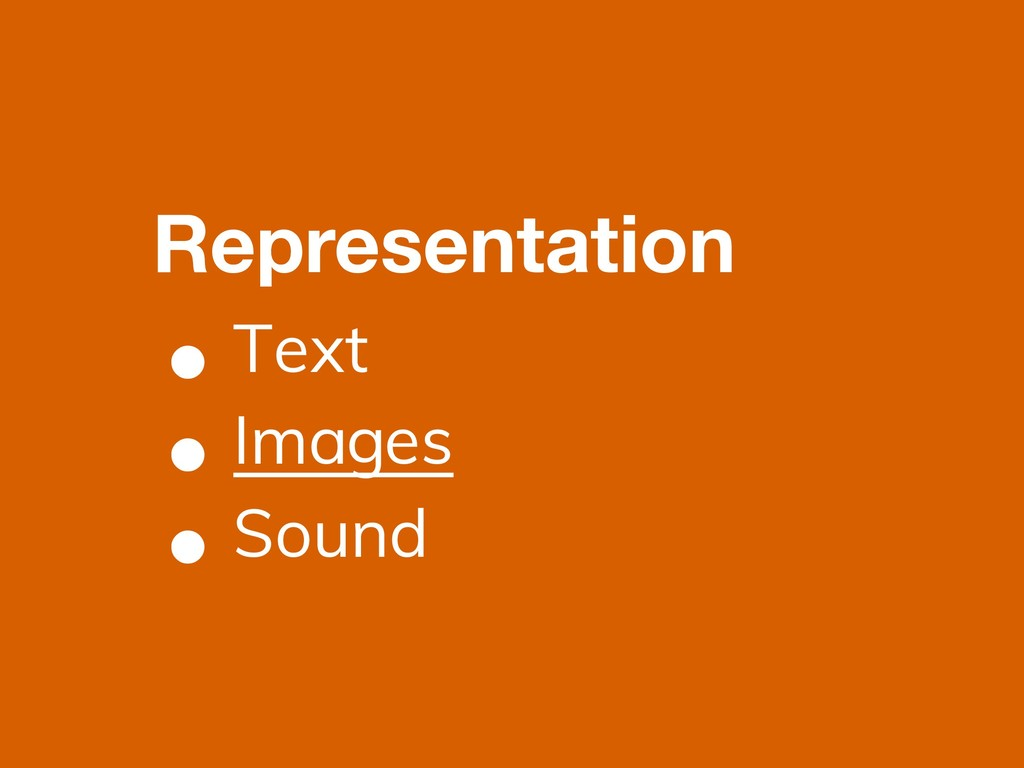 • Text • Images • Sound Representation