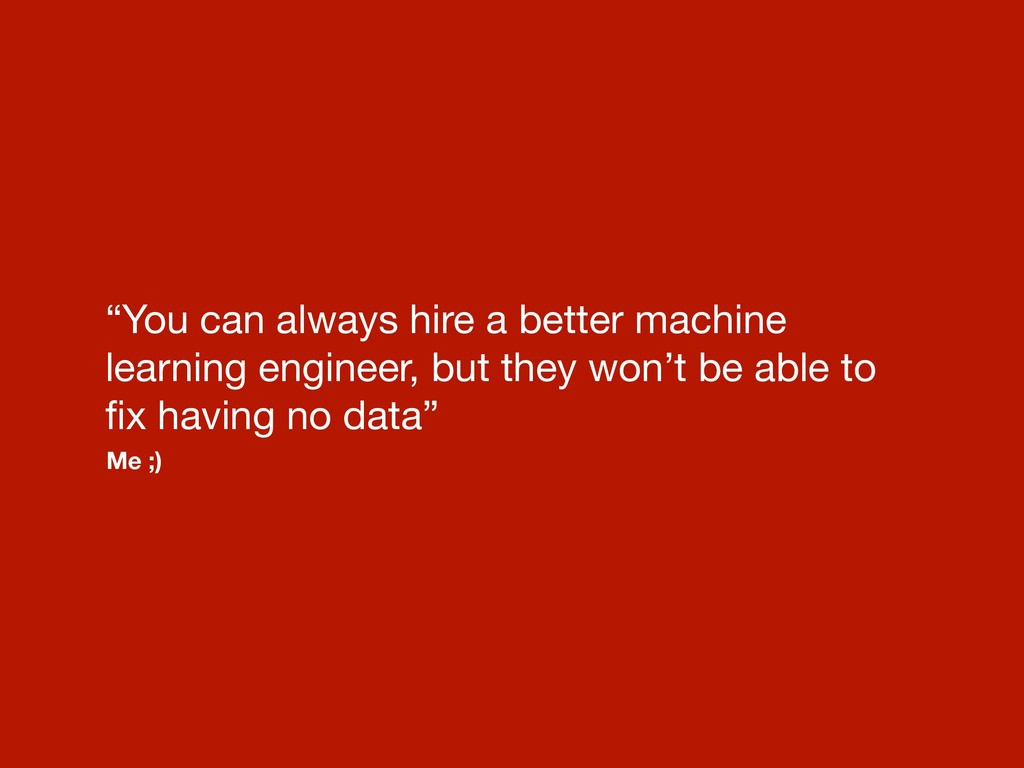 """You can always hire a better machine learning ..."