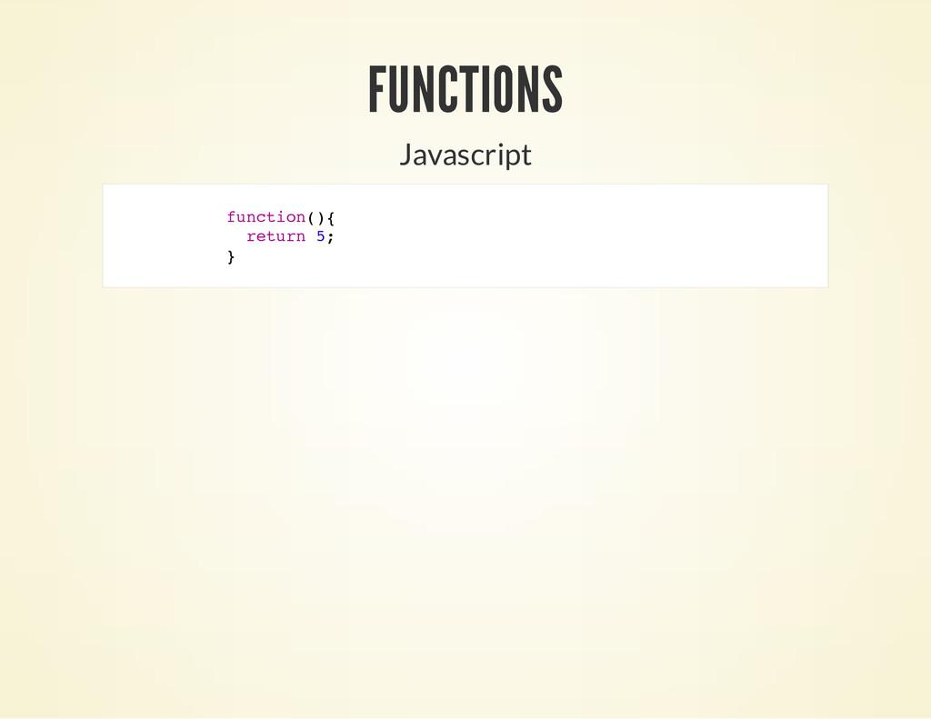 Javascript f u n c t i o n ( ) { r e t u r n 5 ...