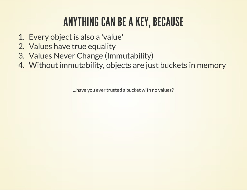ANYTHING CAN BE A KEY, BECAUSE 1. Every object ...