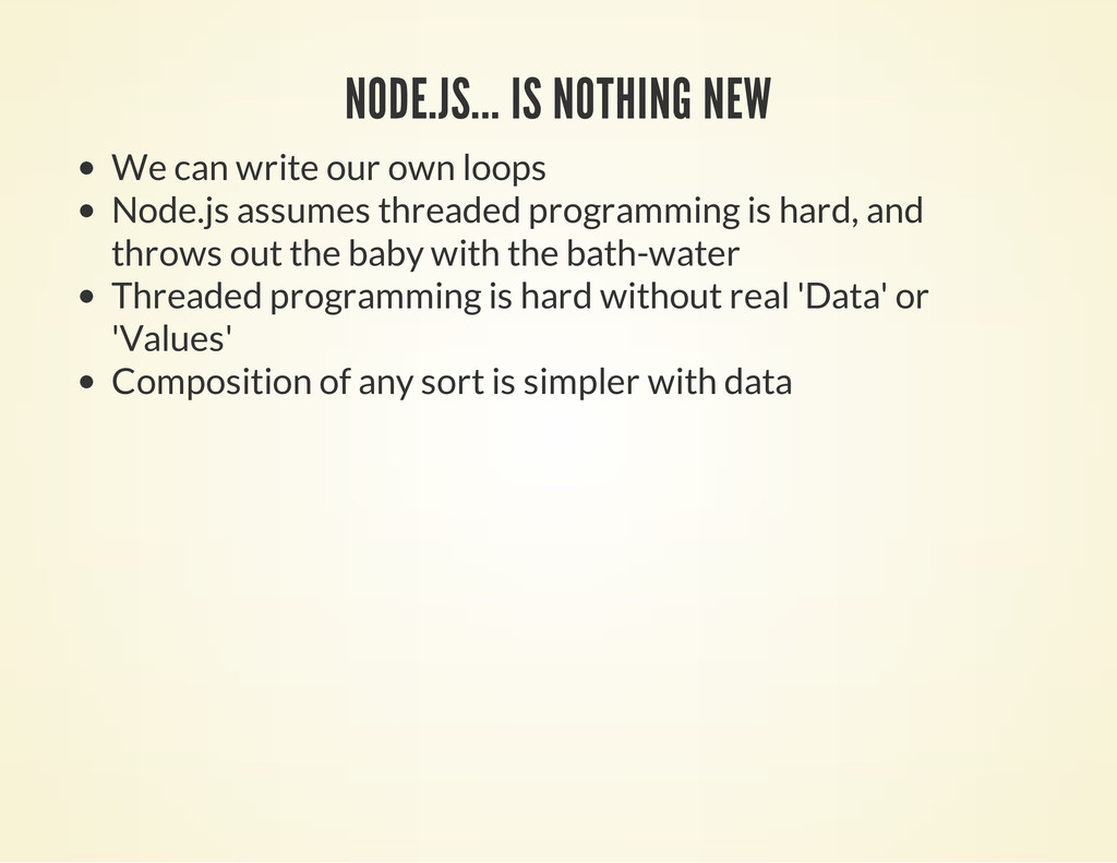 NODE.JS... IS NOTHING NEW We can write our own ...
