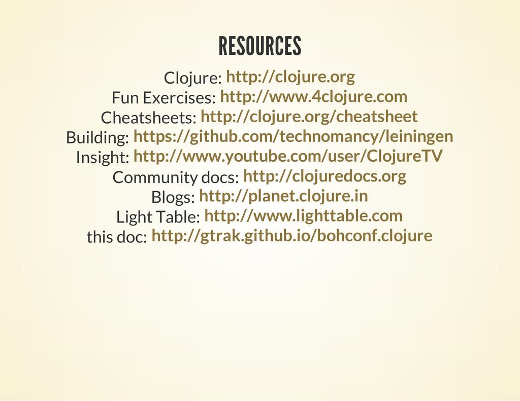 RESOURCES Clojure: http://clojure.org Fun Exerc...