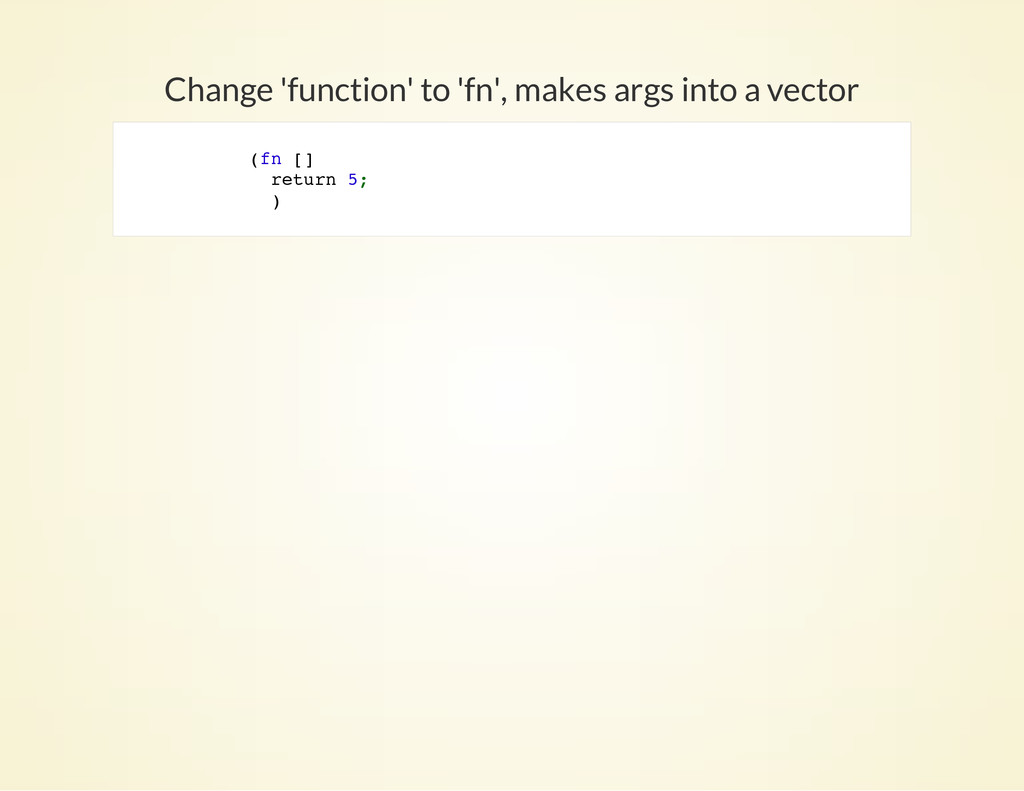 Change 'function' to 'fn', makes args into a ve...