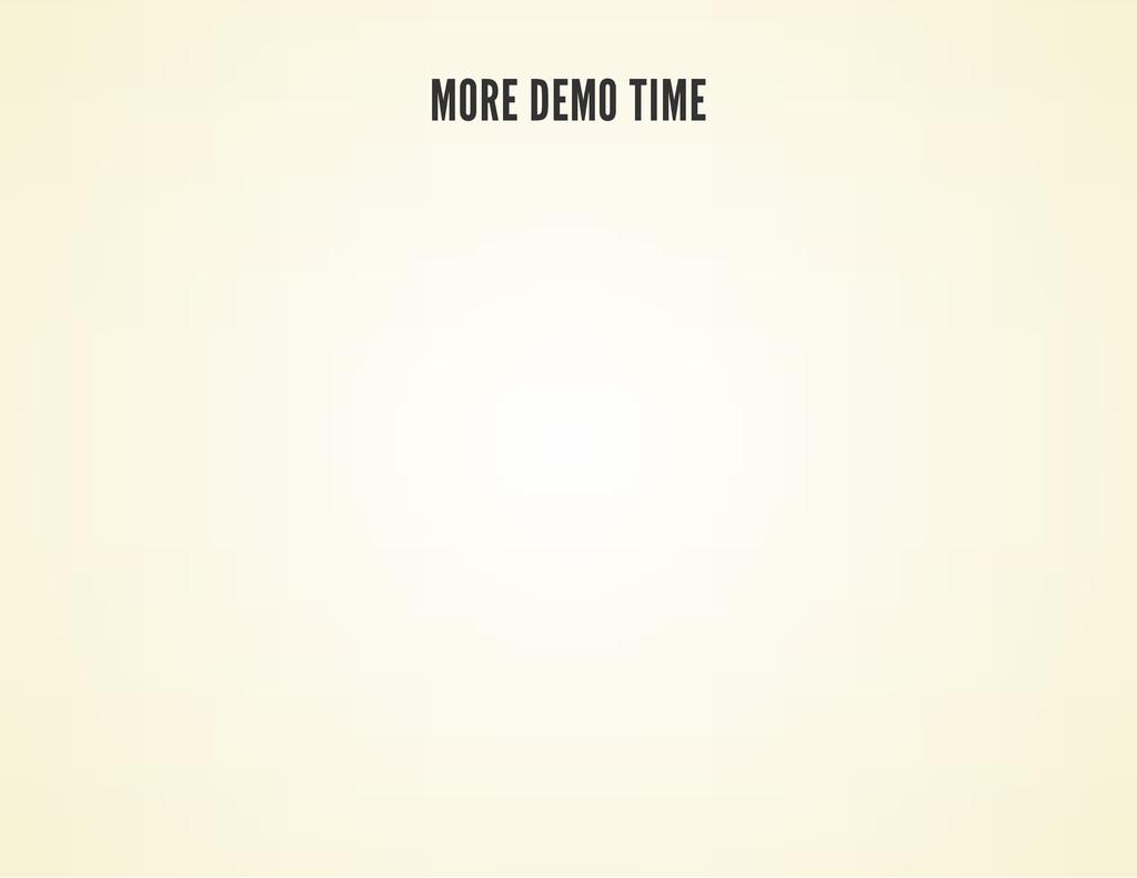 MORE DEMO TIME