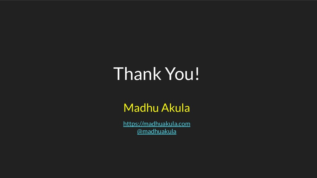 Thank You! https://madhuakula.com @madhuakula M...