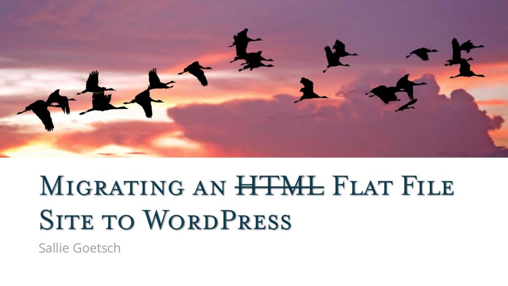 Sallie Goetsch Migrating an HTML Flat File Site...