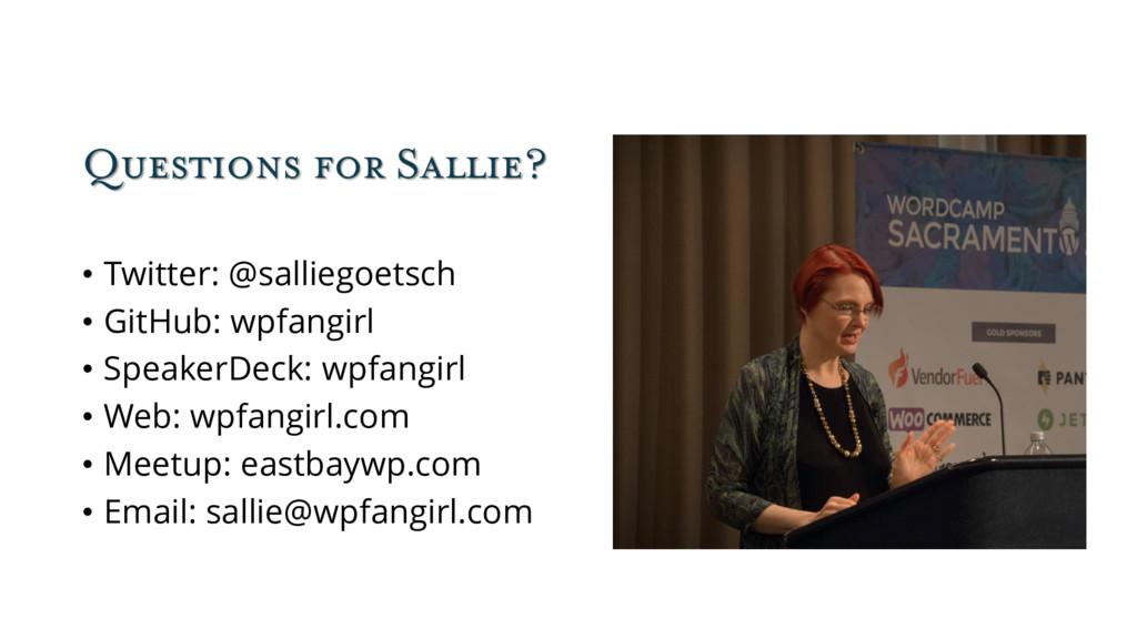 Questions for Sallie? • Twitter: @salliegoetsch...