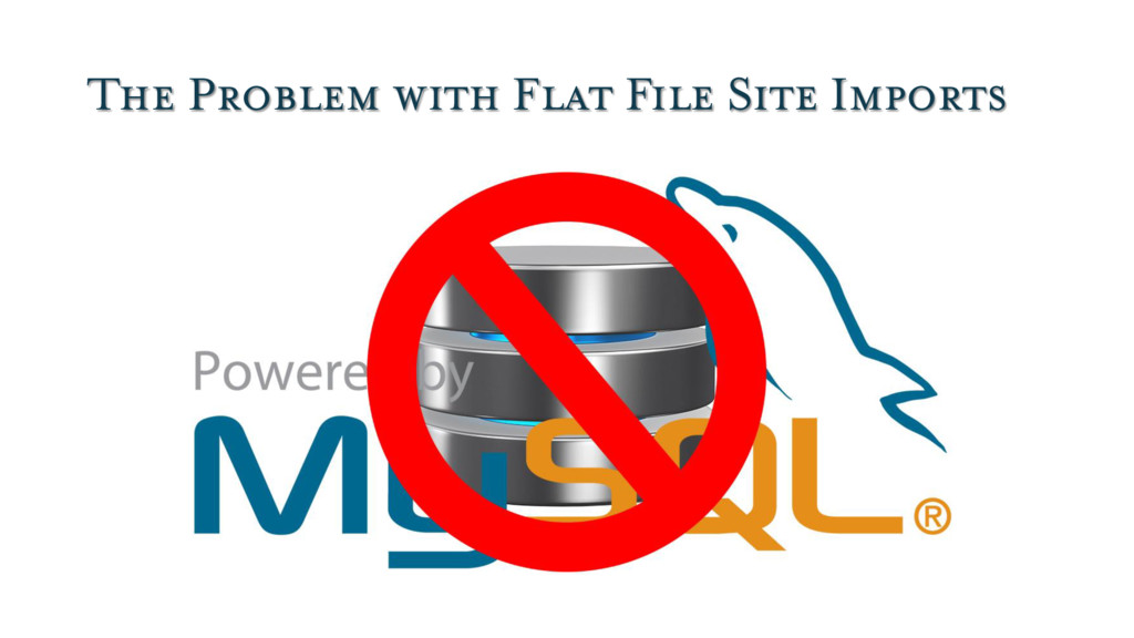 The Problem with Flat File Site Imports
